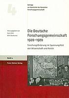 Die Deutsche Forschungsgemeinschaft 1920 - 1970 Forschungsförderung im Spannungsfeld von Wissenschaft und Politik