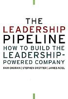 The leadership pipeline how to build the leadership-powered company