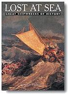 Lost at sea : great shipwrecks of history