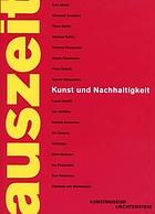 Auszeit : Kunst und Nachhaltigkeit; Lida Abdul ... ; [eine Ausstellung im Kunstmuseum Liechtenstein vom 25. Mai 2007 bis 2. September 2007]