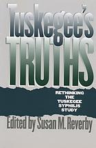 Tuskegee's truths : rethinking the Tuskegee syphilis study