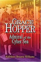 Grace Hopper : admiral of the cyber sea