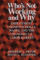 Who's not working and why : employment, cognitive skills, wages, and the changing U.S. labor market