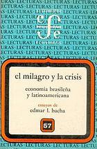 El milagro y la crisis : economía brasileña y latinoamericana : ensayos de Edmar L. Bacha