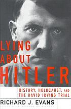 Lying about Hitler : history, Holocaust, and the David Irving trial