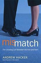 Mismatch : the growing gulf between women and men