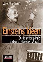 Einsteins Ideen : das Relativitätsprinzip und seine historischen Wurzeln