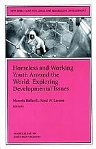 Homeless and working youth around the world : exploring developmental issues