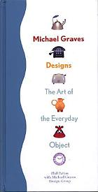 Michael Graves designs : the art of the everyday object
