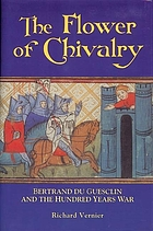 The flower of chivalry : Bertrand Du Guesclin and the Hundred Years War