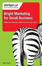 Bright marketing for small business : make your business stand out from the crowd