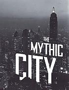 The mythic city : photographs of New York by Samuel H. Gottscho, 1925-1940