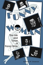 Funny woman : the life and times of Fanny Brice