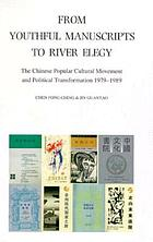 From Youthful manuscripts to River elegy : the Chinese popular cultural movement and political transformation 1979-1989