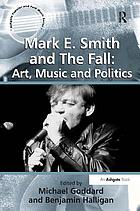 Mark E. Smith and the Fall : art, music and politics