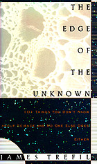 The edge of the unknown : 101 things you don't know about science and no one else does either