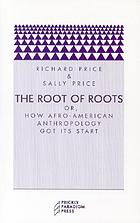 The root of roots, or, How Afro-American anthropology got its start