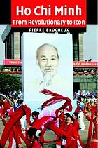 Ho Chi Minh : a biography : from revolutionary to icon