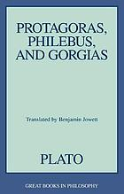 Protagoras, Philebus, and Gorgias