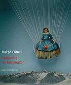 Joseph Cornell : navigating the imagination