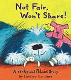 Not fair, won't share! : a Pinky and Blue story