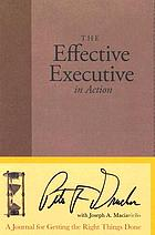 The effective executive in action : a journal for getting the right things done