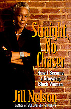 Straight, no chaser : how I became a grown-up black woman