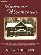 American Bloomsbury : [Louisa May Alcott, Ralph Waldo Emerson, Margaret Fuller, Nathaniel Hawthorne, and Henry David Thoreau : their lives, their loves, their work]