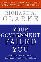 Your government failed you : breaking the cycle of national security disasters