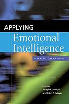 Applying emotional intelligence : a practitioner's guide