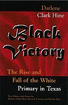 Black Victory the Rise and Fall of the White Primary in Texas
