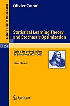 Statistical learning theory and stochastic optimization : Ecole d'Eté de Probabilités de Saint-Flour XXXI--2001Statistical learning theory and stochastic optimization : Ecole d'été de probabilités de Saint-Flour