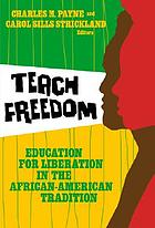 Teach freedom : education for liberation in the African-American tradition