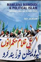 Mawlana Mawdudi and political Islam authority and the Islamic state