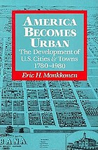 America becomes urban : the development of U.S. cities & towns, 1780-1980