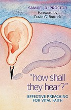 "How shall they hear?"" : effective preaching for vital faith"