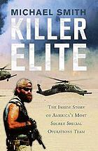 Killer elite : [the inside story of America's most secret special operations team]
