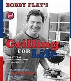 Bobby Flay's grilling for life : 75 healthier ideas for big flavor from the fire