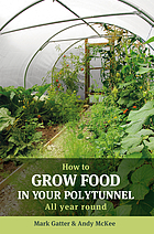 How to grow food in your polytunnel : all year round