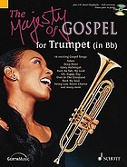The majesty of gospel : 16 great gospel songs for trumpet