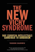 The new Vichy syndrome : why European intellectuals surrender to barbarism
