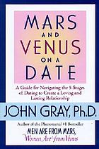 Mars and Venus on a date : a guide for navigating the 5 stages of dating to create a loving and lasting relationship