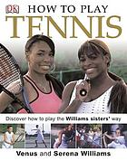 How to play tennis : learn how to play tennis with the Williams sisters