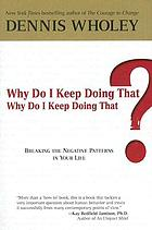Why do I keep doing that? ; why do I keep doing that? : breaking the negative patterns in your life