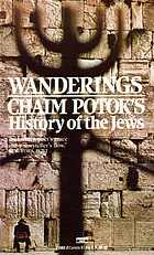 Wanderings : Chaim Potok's history of the Jews