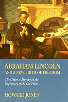 Abraham Lincoln and a new birth of freedom : the Union and slavery in the diplomacy of the Civil War