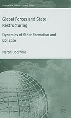 Global forces and state restructuring : dynamics of state formation and collapse