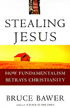 Stealing Jesus : how fundamentalism betrays Christianity