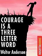 Courage is a three-letter word