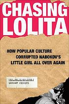 Chasing Lolita how popular culture corrupted Nabokov's little girl all over again